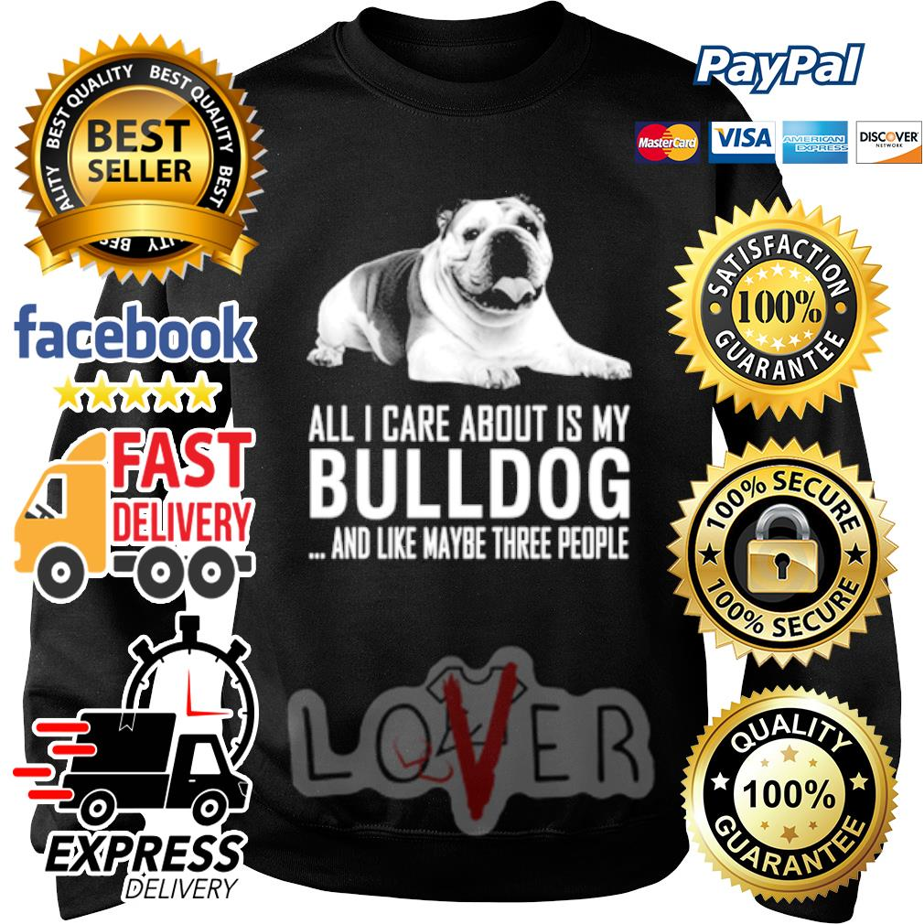 English Bulldog All I care about is my Labrador and like maybe three people s Sweater