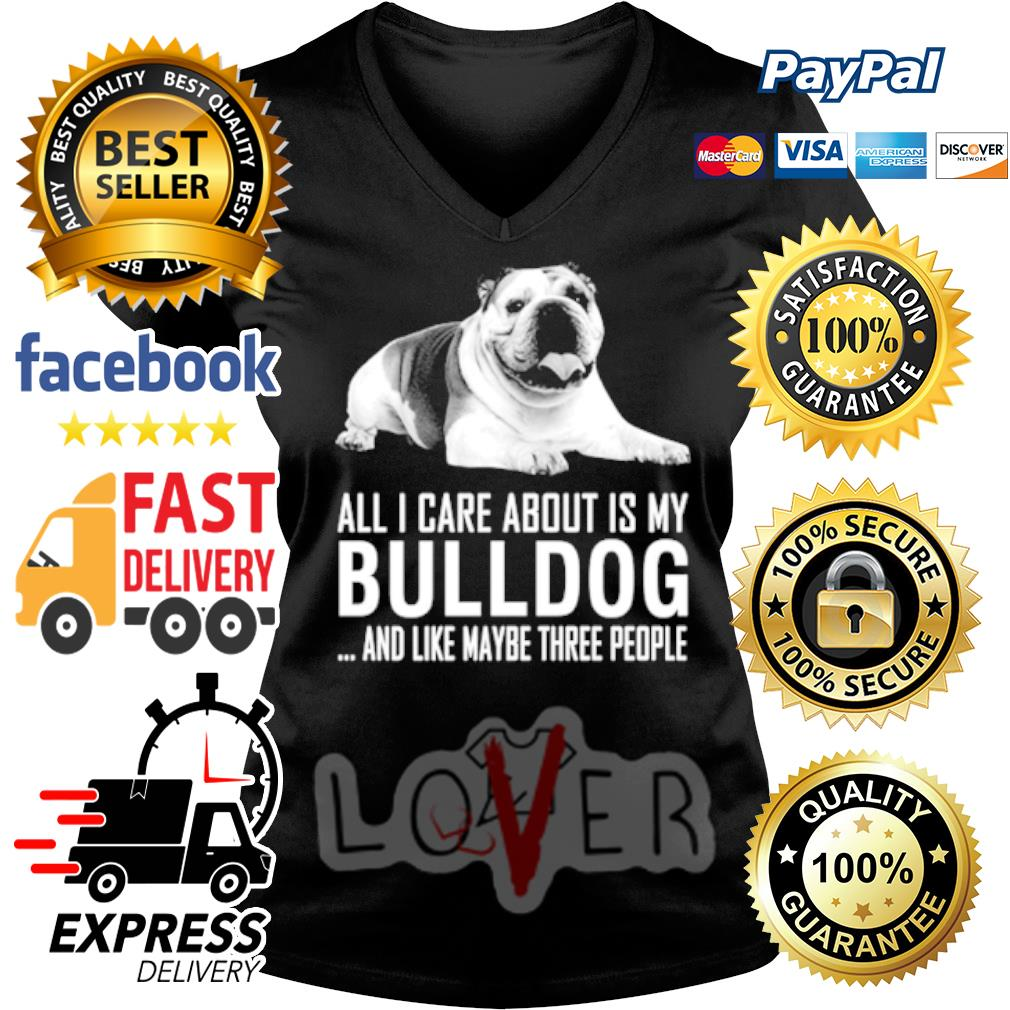 English Bulldog All I care about is my Labrador and like maybe three people s V-neck t-shirt
