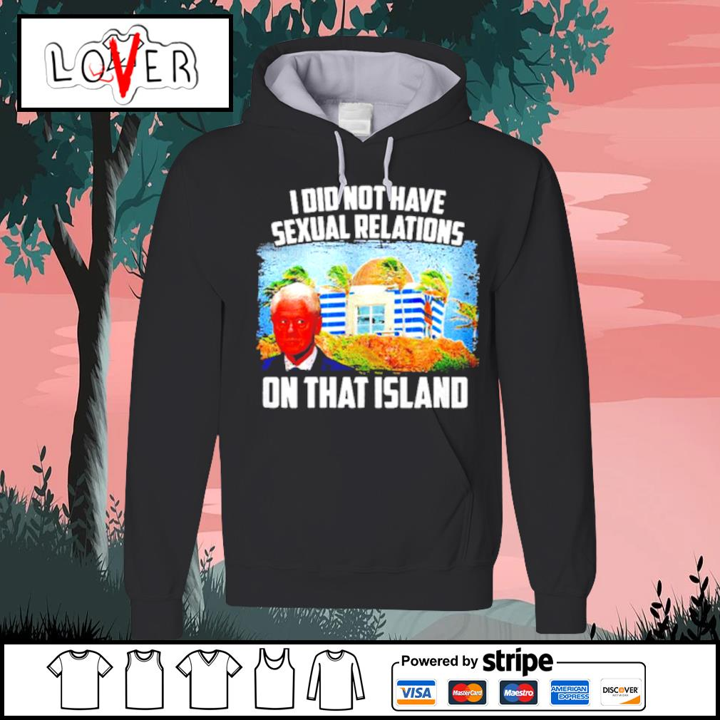 I Did Not Have Sexual Relations On That Island s Hoodie