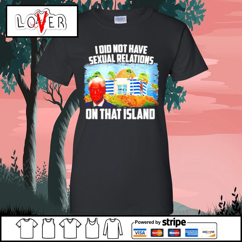 I Did Not Have Sexual Relations On That Island s Ladies tee