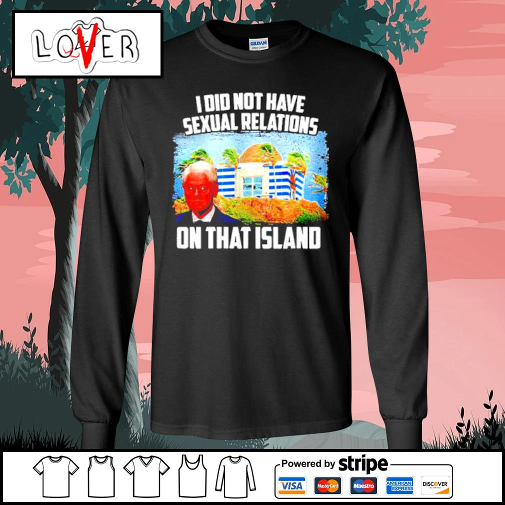I Did Not Have Sexual Relations On That Island s Long Sleeve Tee