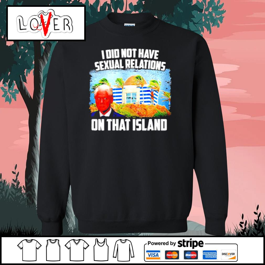 I Did Not Have Sexual Relations On That Island s Sweater