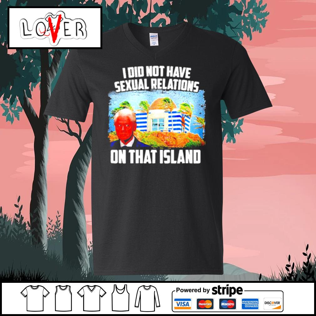 I Did Not Have Sexual Relations On That Island s V-neck t-shirt