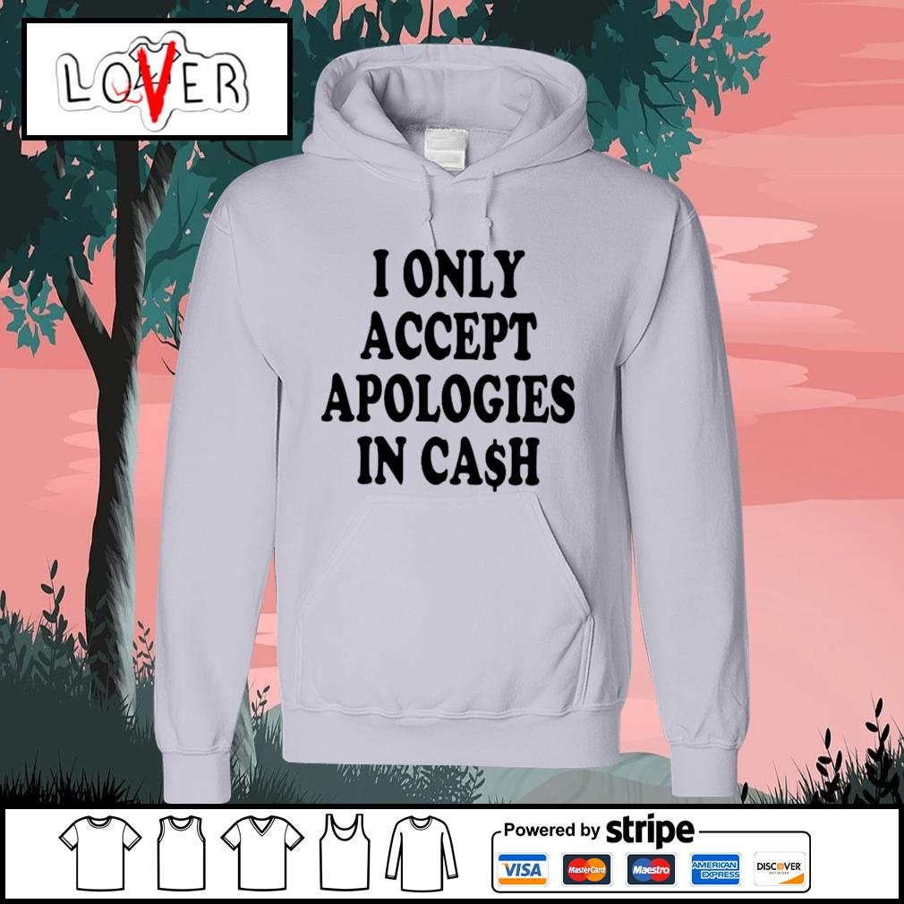 I only accept apologies in cash s Hoodie