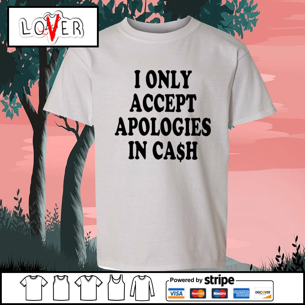 I only accept apologies in cash s Kid-T-shirt