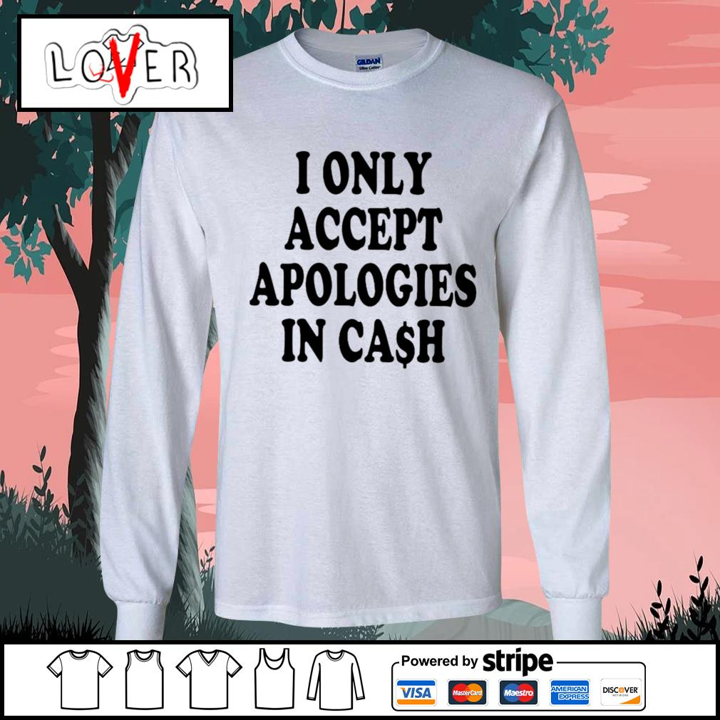 I only accept apologies in cash s Long-Sleeves-Tee