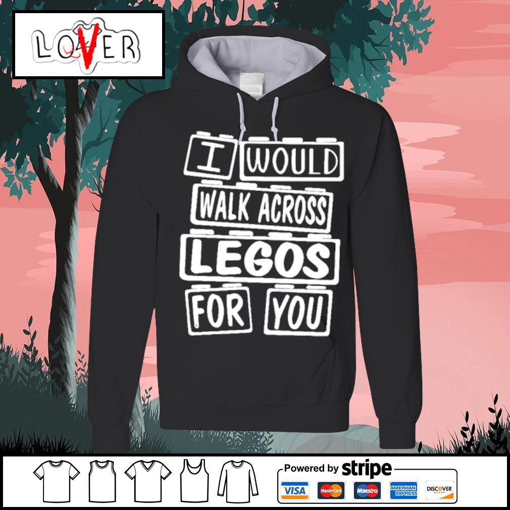 I would walk across legos for you s Hoodie