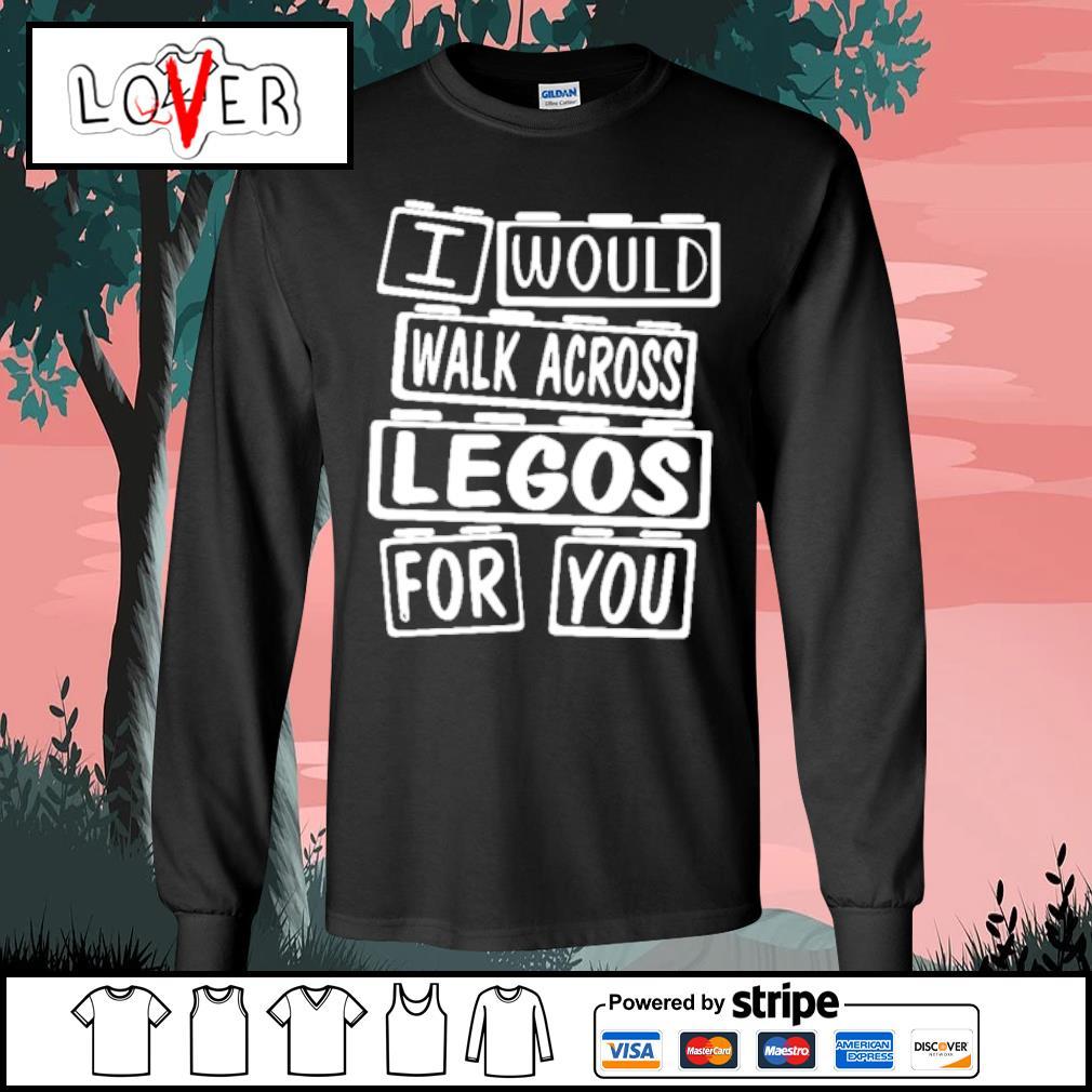 I would walk across legos for you s Long Sleeve Tee