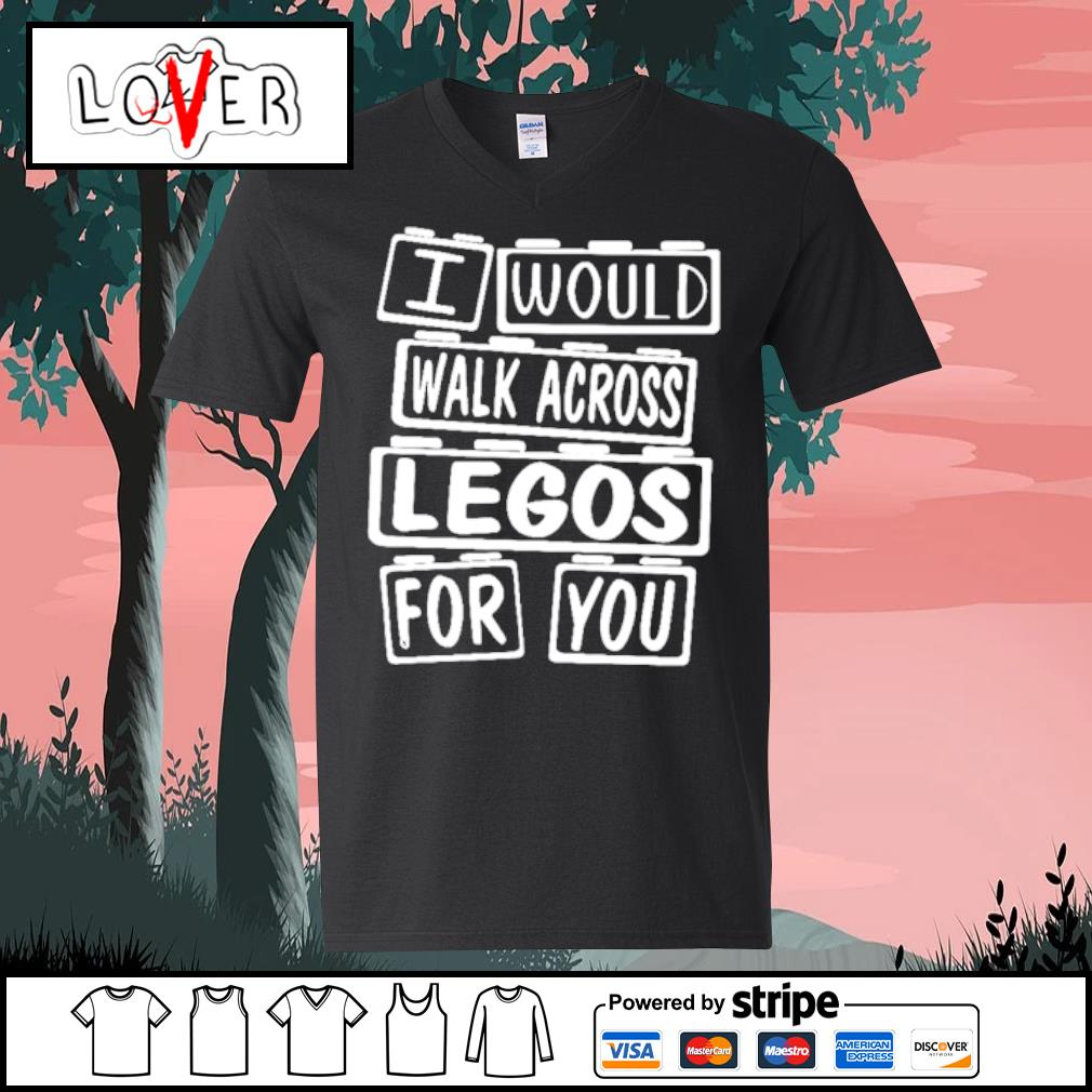 I would walk across legos for you s V-neck t-shirt