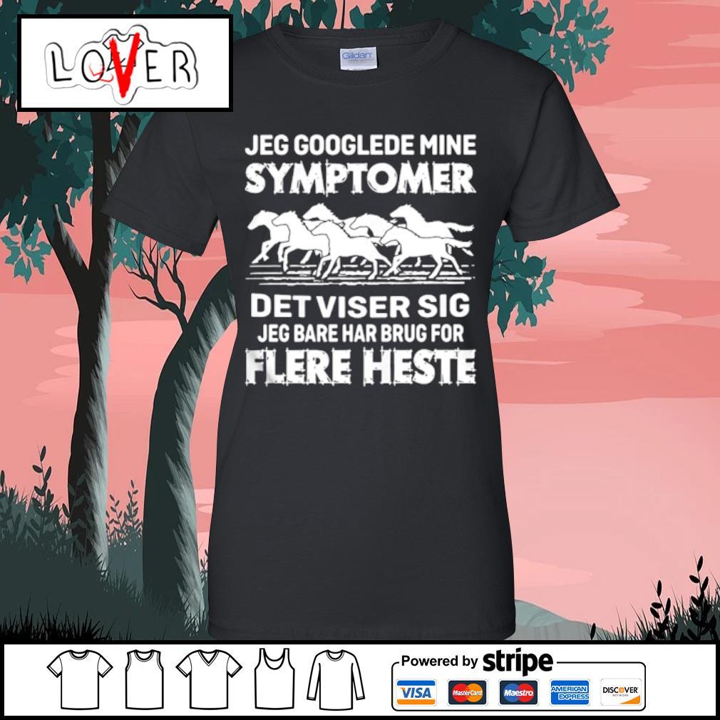 Jeg Googlede Mine Symptomer Det Viser Sig Jed Bare Har Brug For Flere Heste s Ladies tee