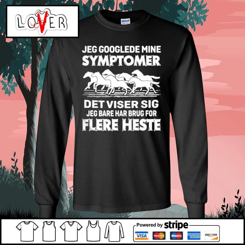 Jeg Googlede Mine Symptomer Det Viser Sig Jed Bare Har Brug For Flere Heste s Long Sleeve Tee