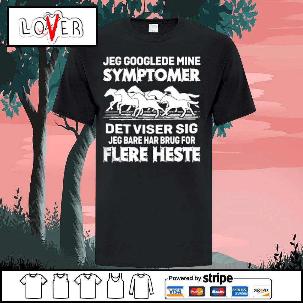 Jeg Googlede Mine Symptomer Det Viser Sig Jed Bare Har Brug For Flere Heste shirt