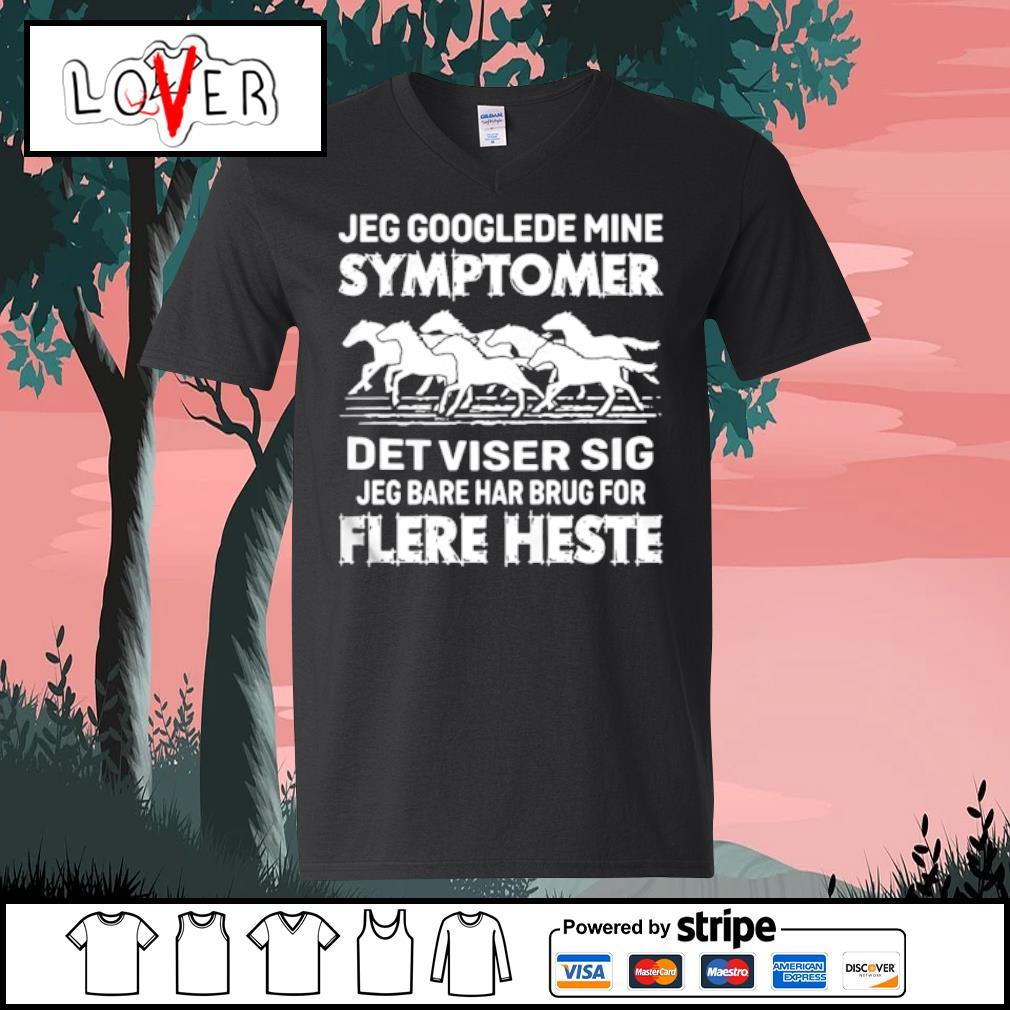 Jeg Googlede Mine Symptomer Det Viser Sig Jed Bare Har Brug For Flere Heste s V-neck t-shirt