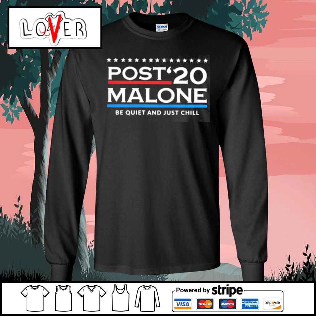 Post 20 Malone Be Quiet And Just Chill s Long Sleeve Tee