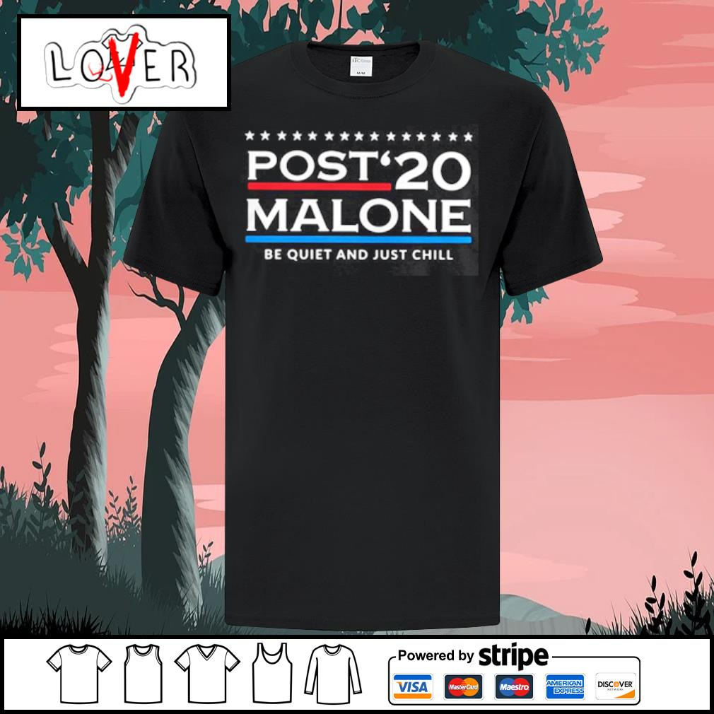 Post 20 Malone Be Quiet And Just Chill shirt