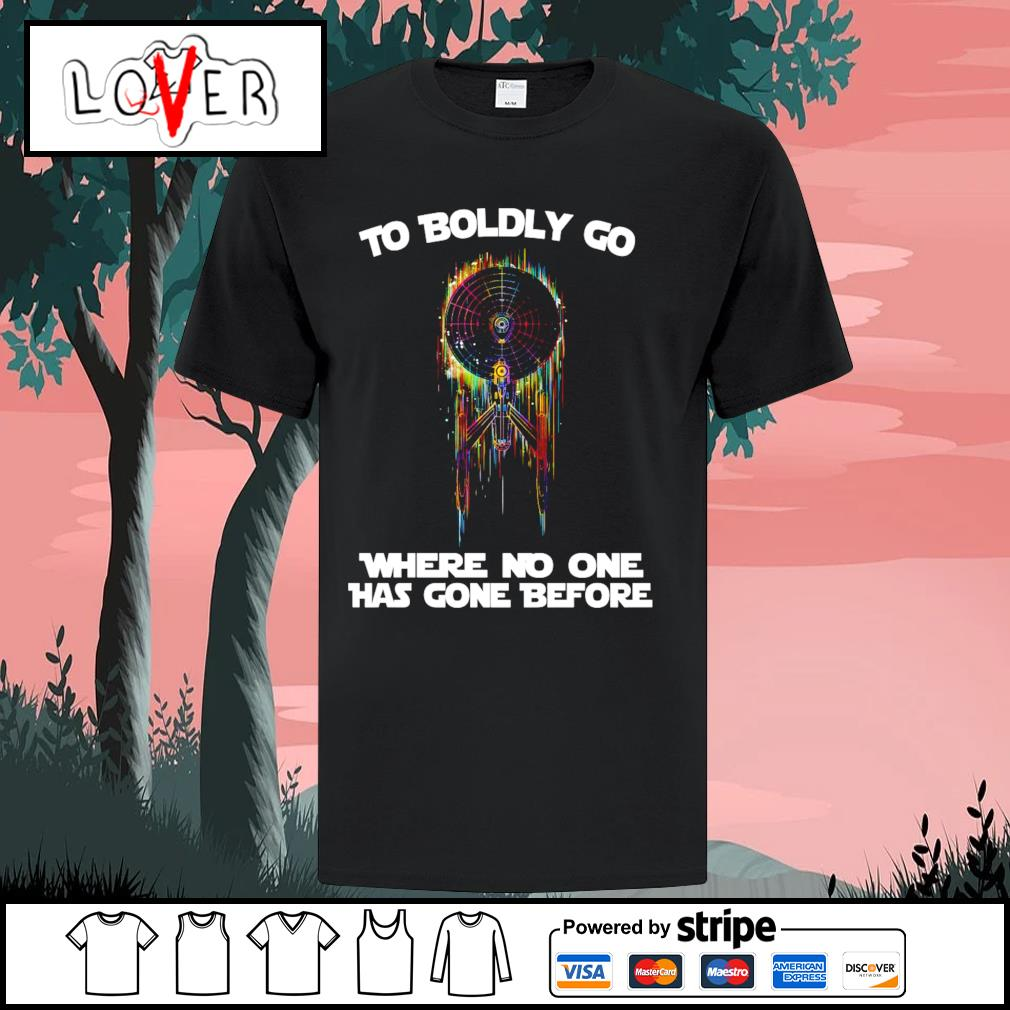 To boldly go where no one has gone before Star Trek shirt