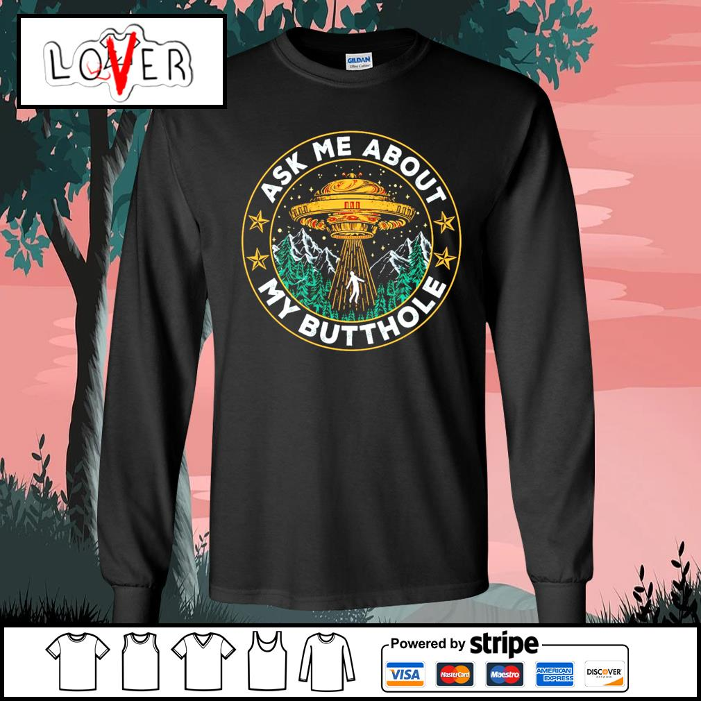 UFO ask me about my butthole s Long-Sleeves-Tee
