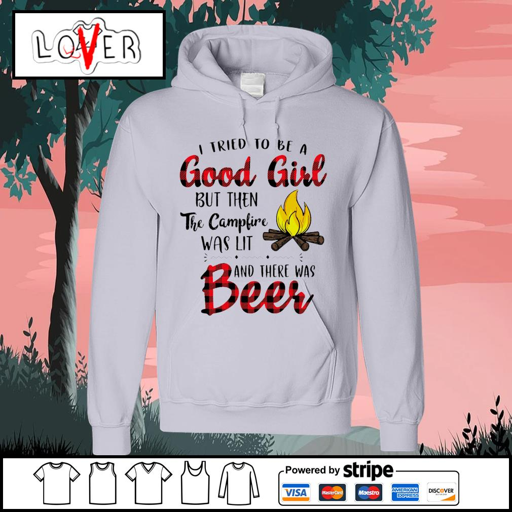 I tried to be a good girl but then the campfire was lit and there was beer s Hoodie