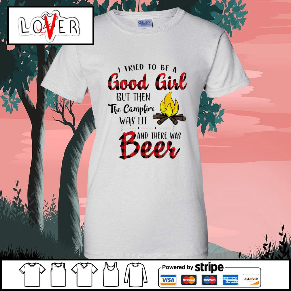 I tried to be a good girl but then the campfire was lit and there was beer s Ladies-Tee