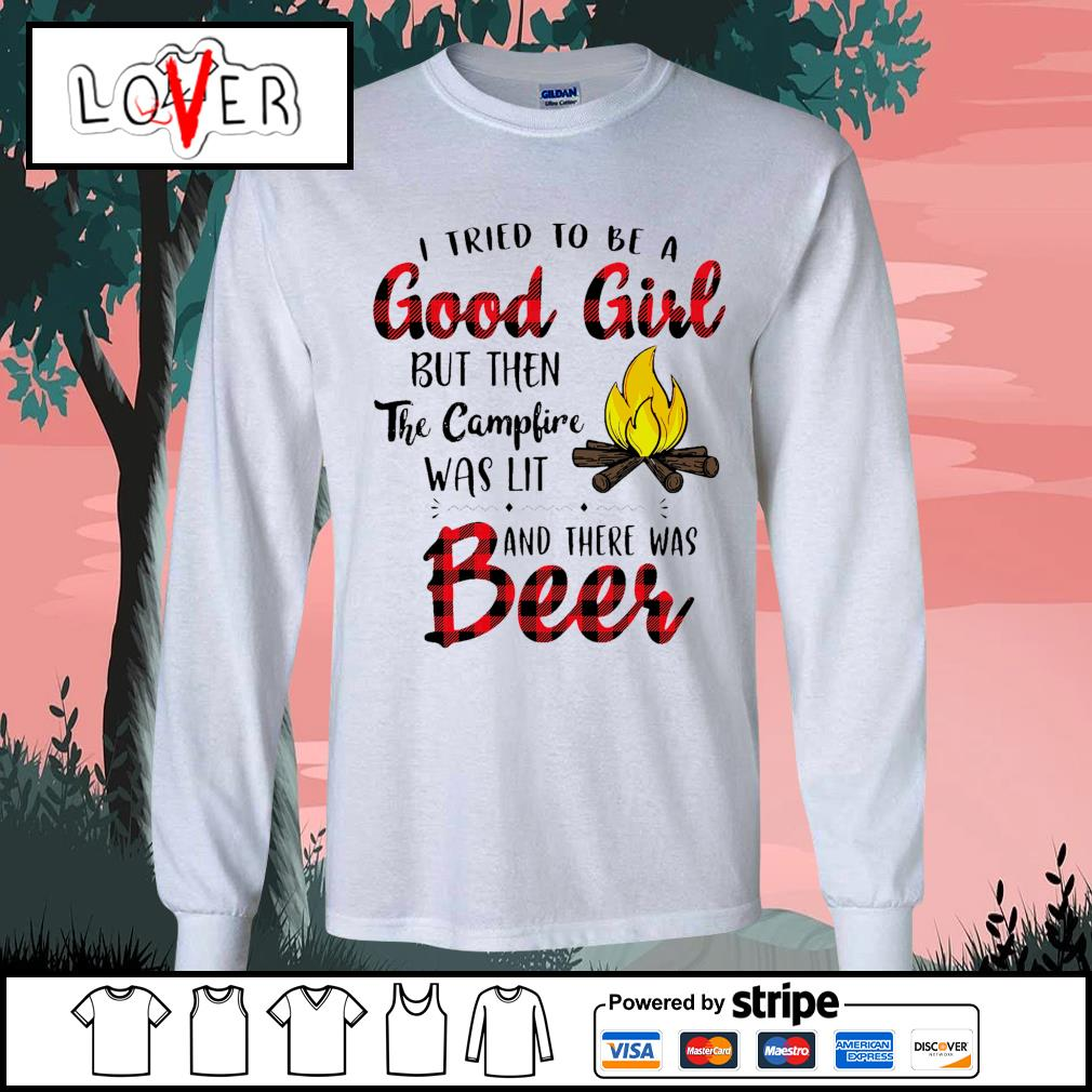 I tried to be a good girl but then the campfire was lit and there was beer s Long-Sleeves-Tee