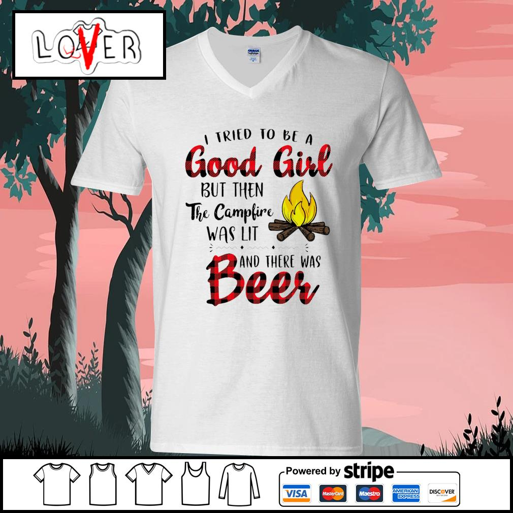 I tried to be a good girl but then the campfire was lit and there was beer s V-neck-T-shirt