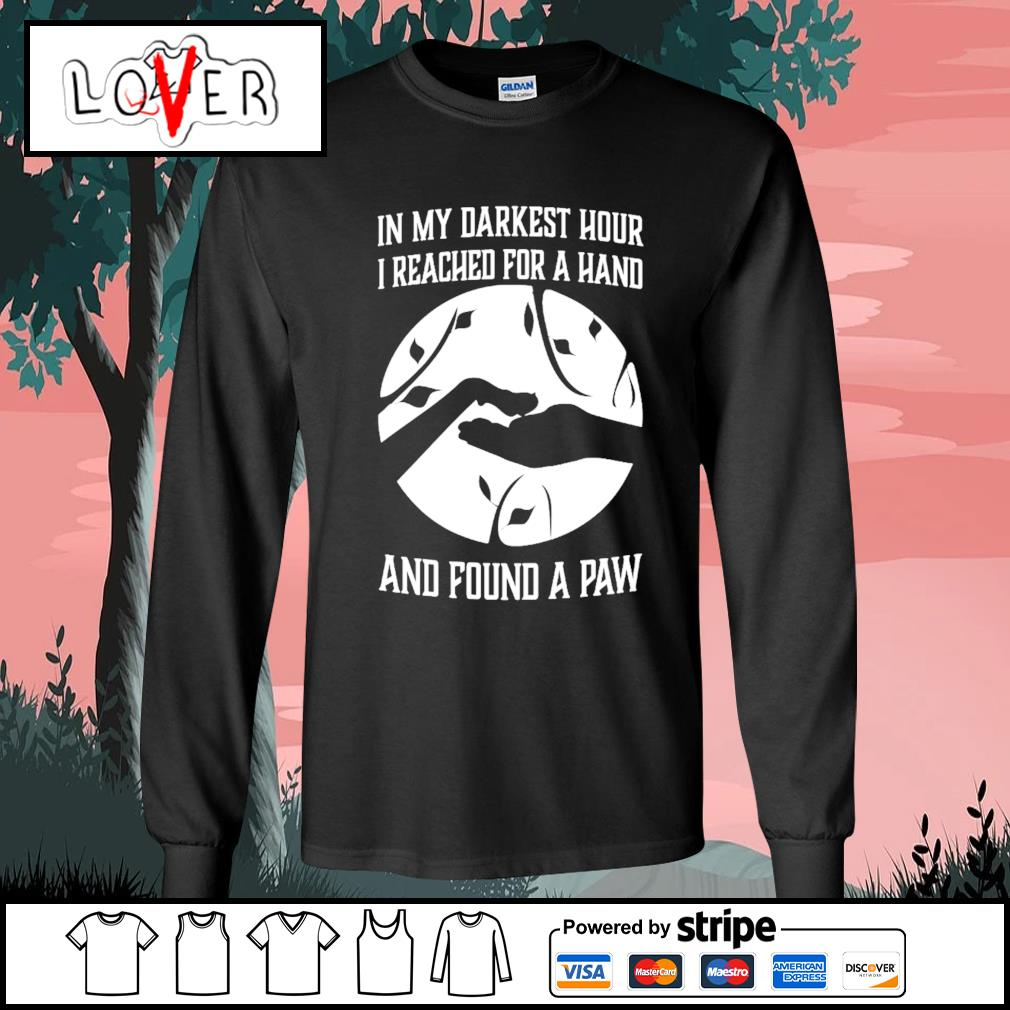 In my darkest hour I reached for a hand and found a paw s Long-Sleeves-Tee