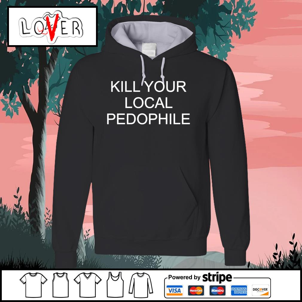 Kill your local pedophile s Hoodie