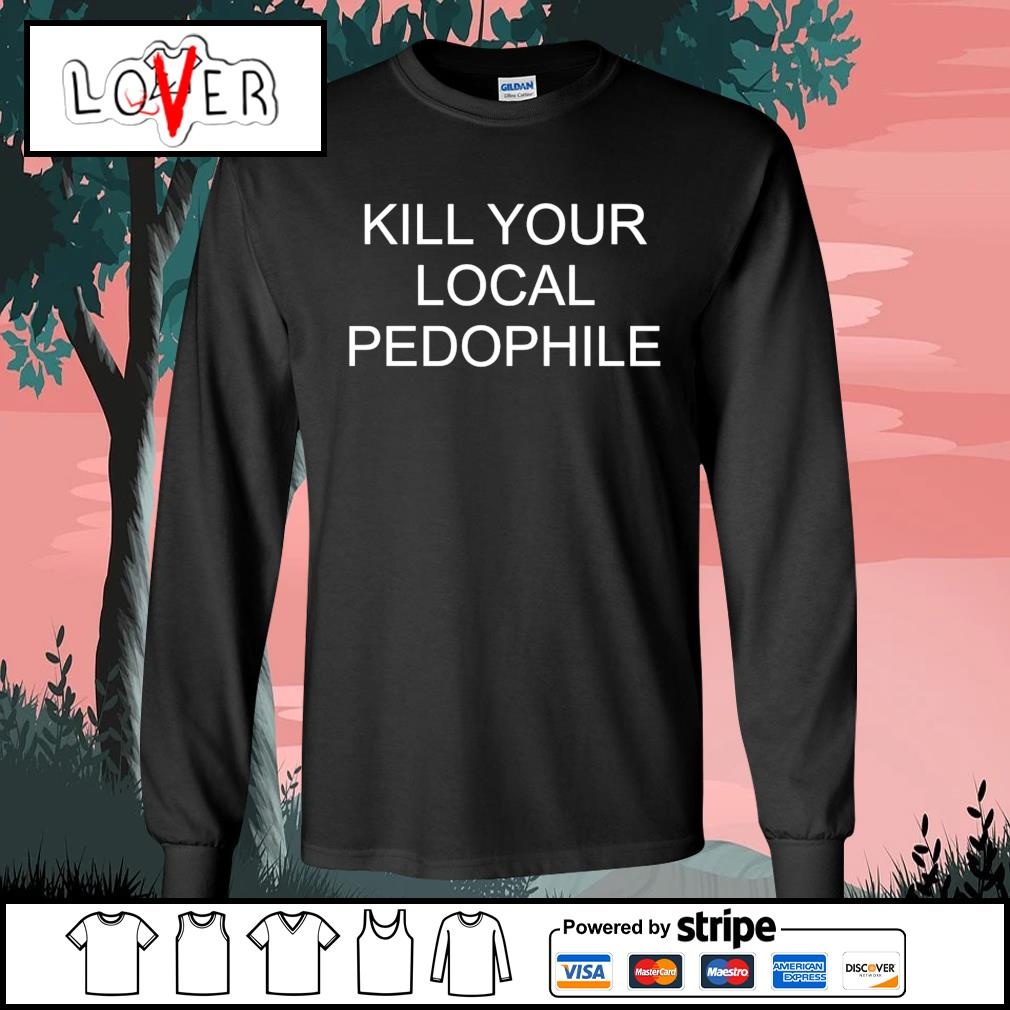 Kill your local pedophile s Long-Sleeves-Tee