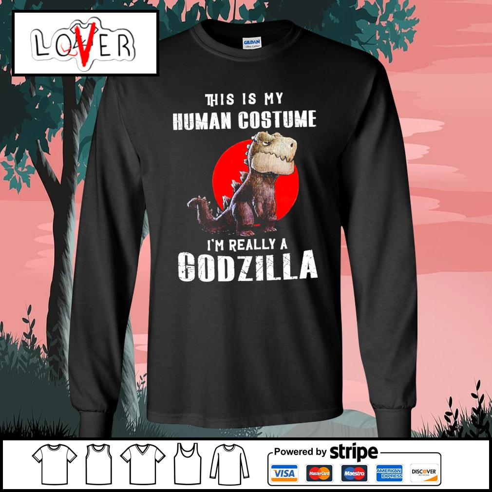 T Rex This Is My Human Costume I M Really A Godzilla Shirt Hoodie Sweater Long Sleeve And Tank Top
