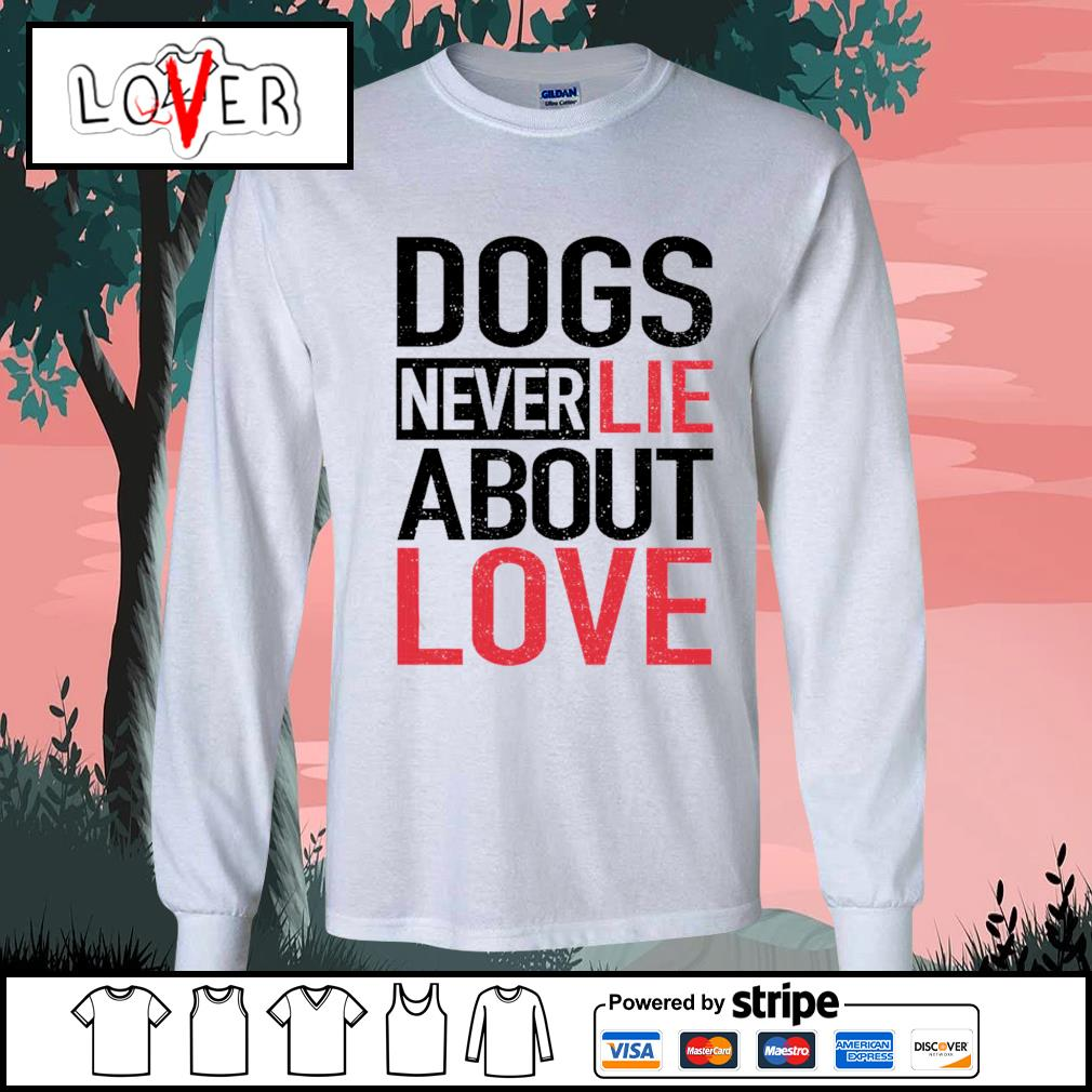 Dogs never lie about love s Long-Sleeves-Tee