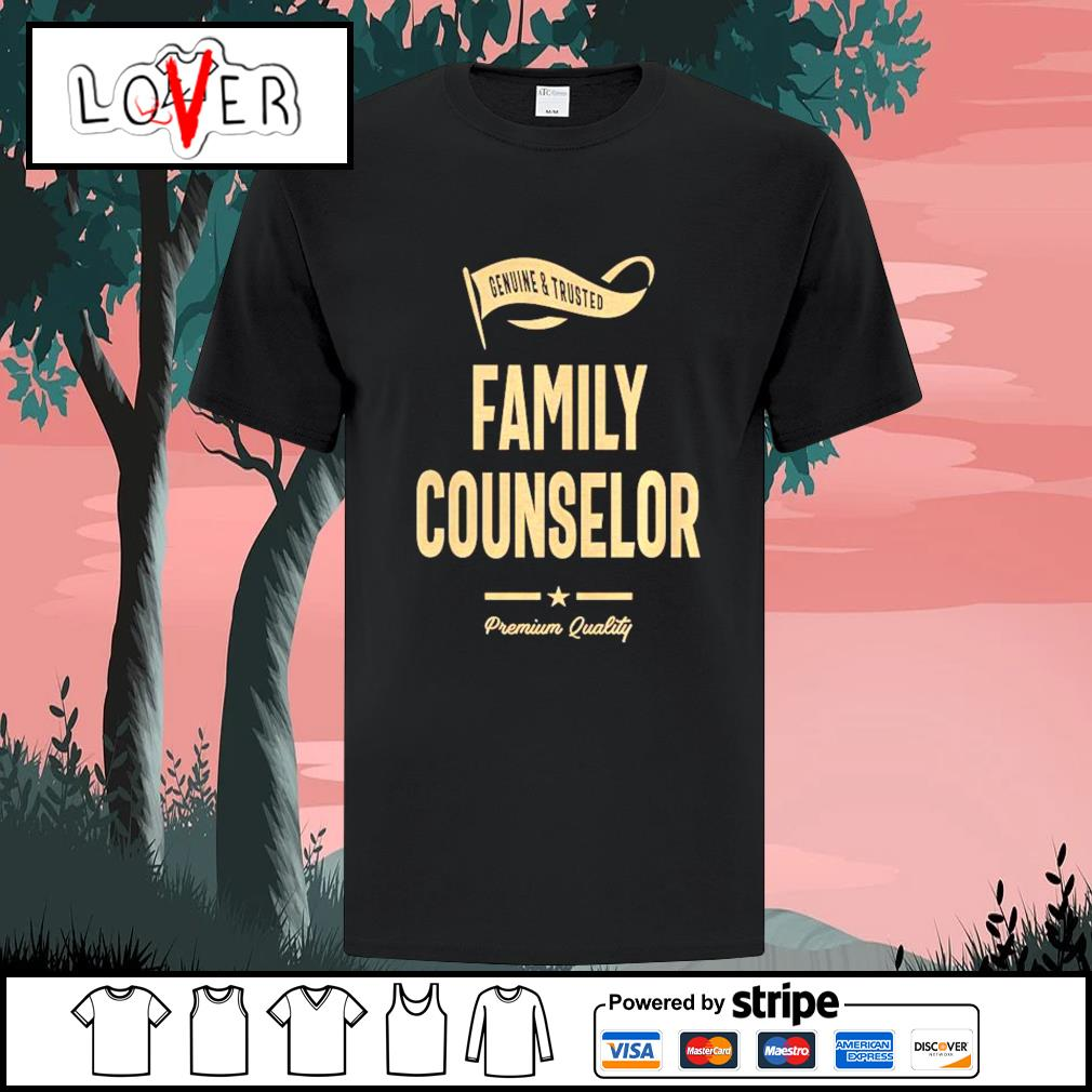 Genuine and trusted family counselor shirt premium quality shirt