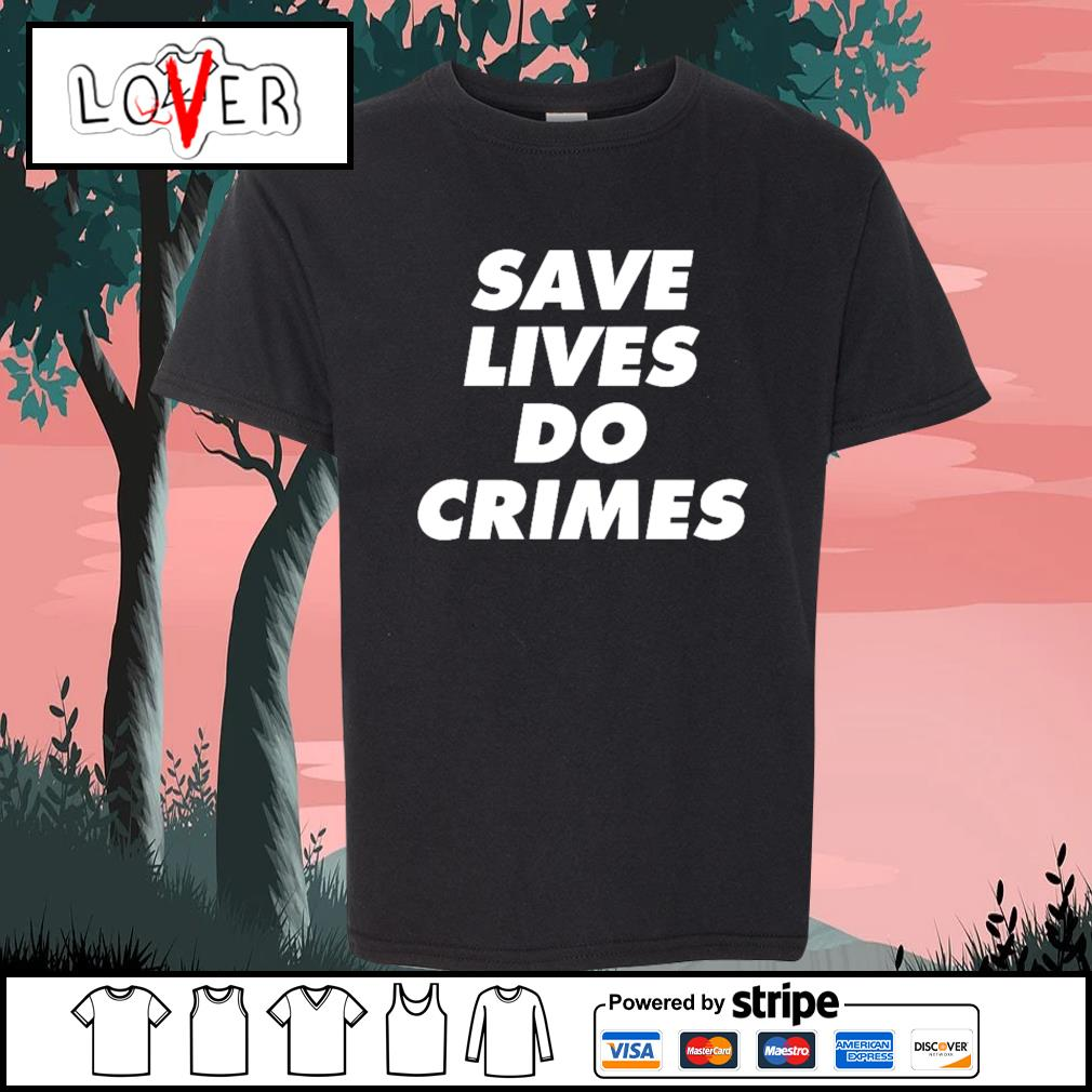 Save lives do crimes s Kid-T-shirt