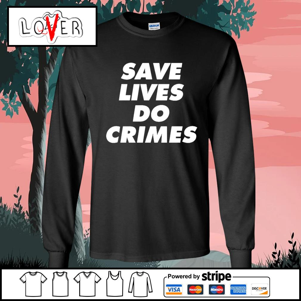 Save lives do crimes s Long-Sleeves-Tee