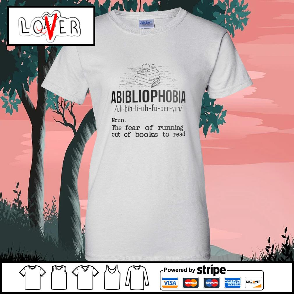Abibliophobia the fear of running out of books to read s Ladies-Tee