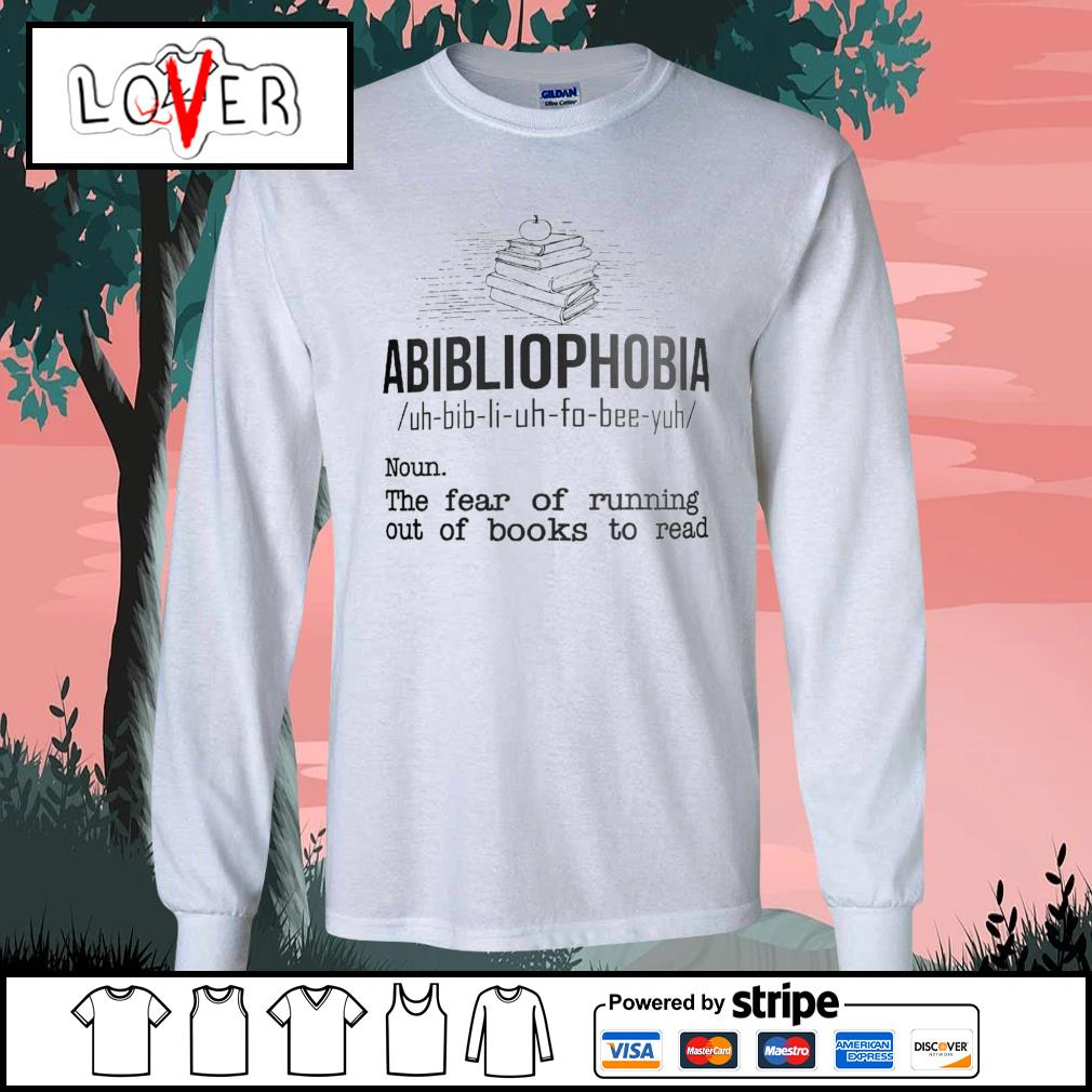 Abibliophobia the fear of running out of books to read s Long-Sleeves-Tee