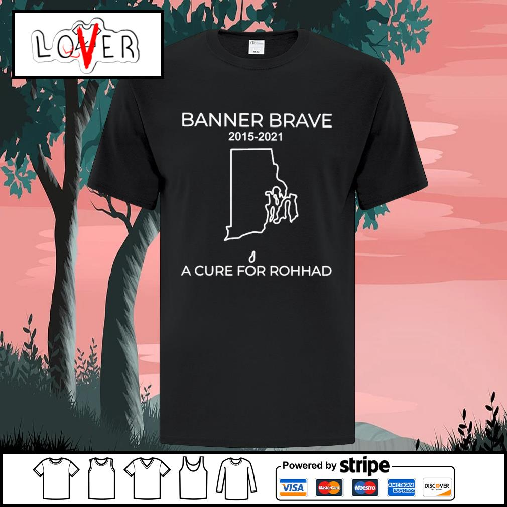Banner Brave 2015 2021 a cure for rohhad shirt