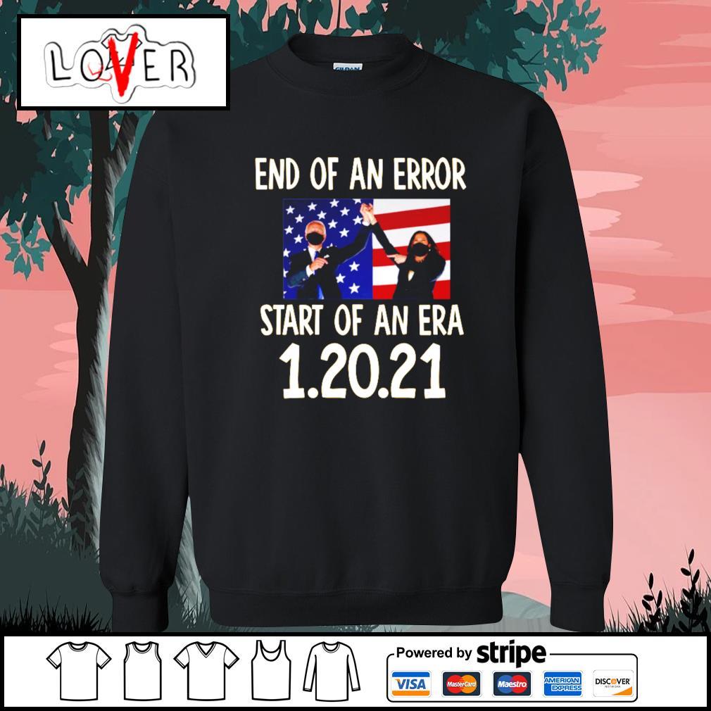 Biden Harris End of an error start of an era 1 20 2021 s Sweater