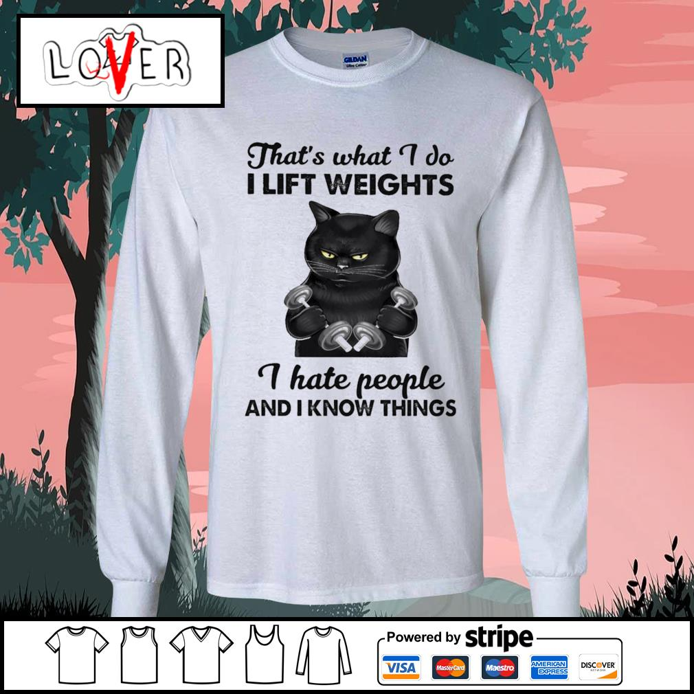 Black cat what I do I lift weights I hate people and I know things s Long-Sleeves-Tee