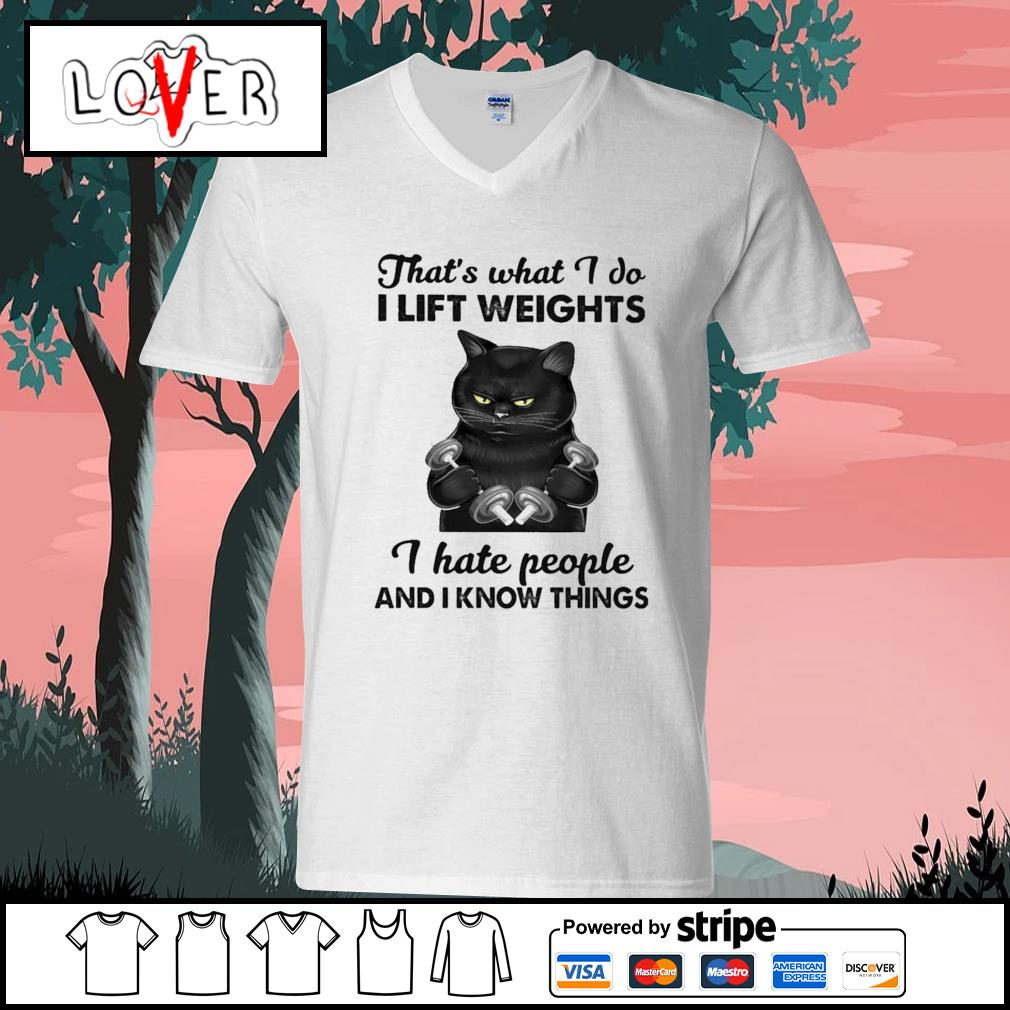 Black cat what I do I lift weights I hate people and I know things s V-neck-T-shirt
