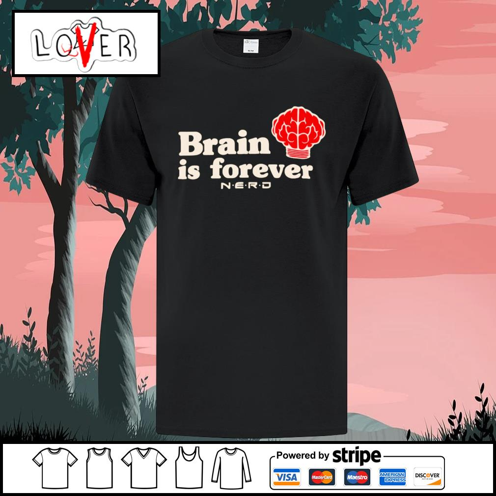 Brain is forever nerd shirt