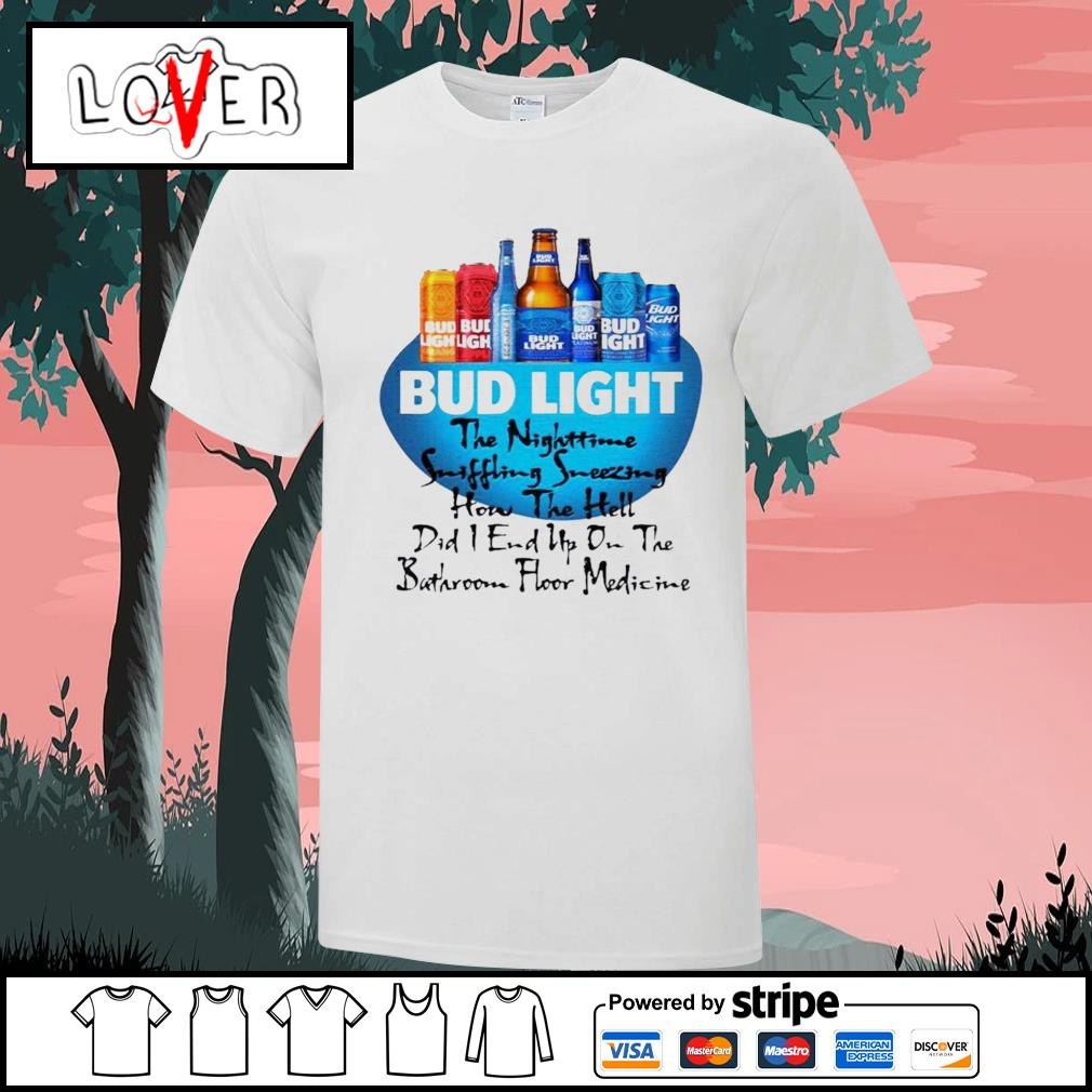 Bud Light the nighttime suffering sneezing how the hell did I end up on the shirt
