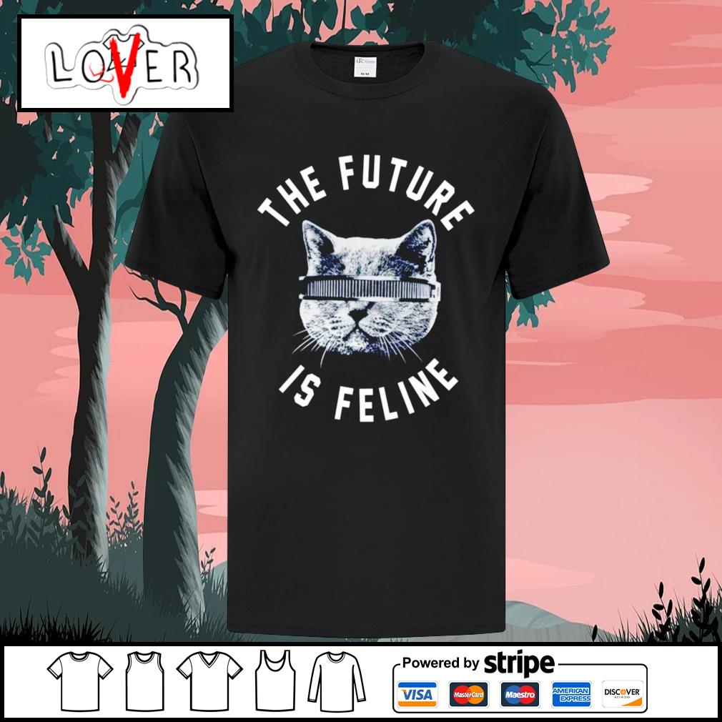 Cat The future is feline shirt