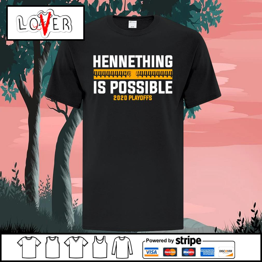 Chad Henne Kansas City Chiefs hennething is possible 2020 playoffs shirt