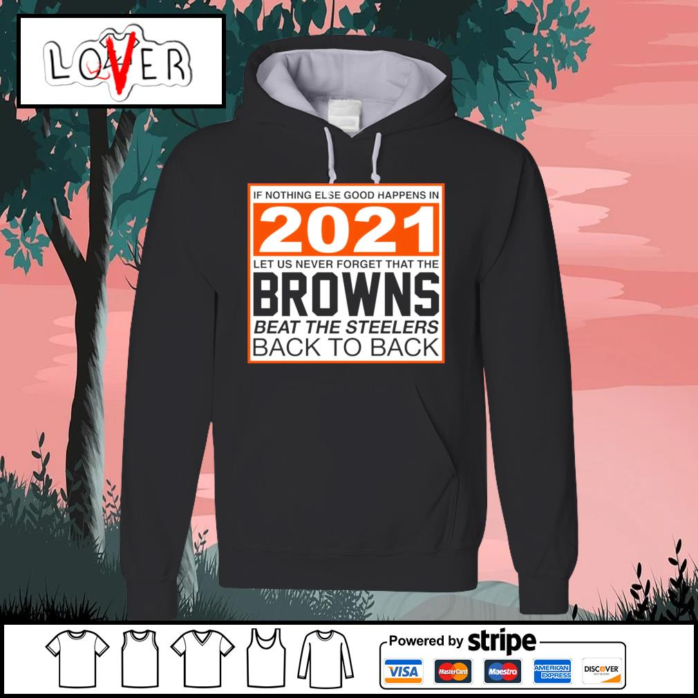 Cleveland Browns if nothing else good happens in 2021 let us never forget that the Cleveland Browns s Hoodie
