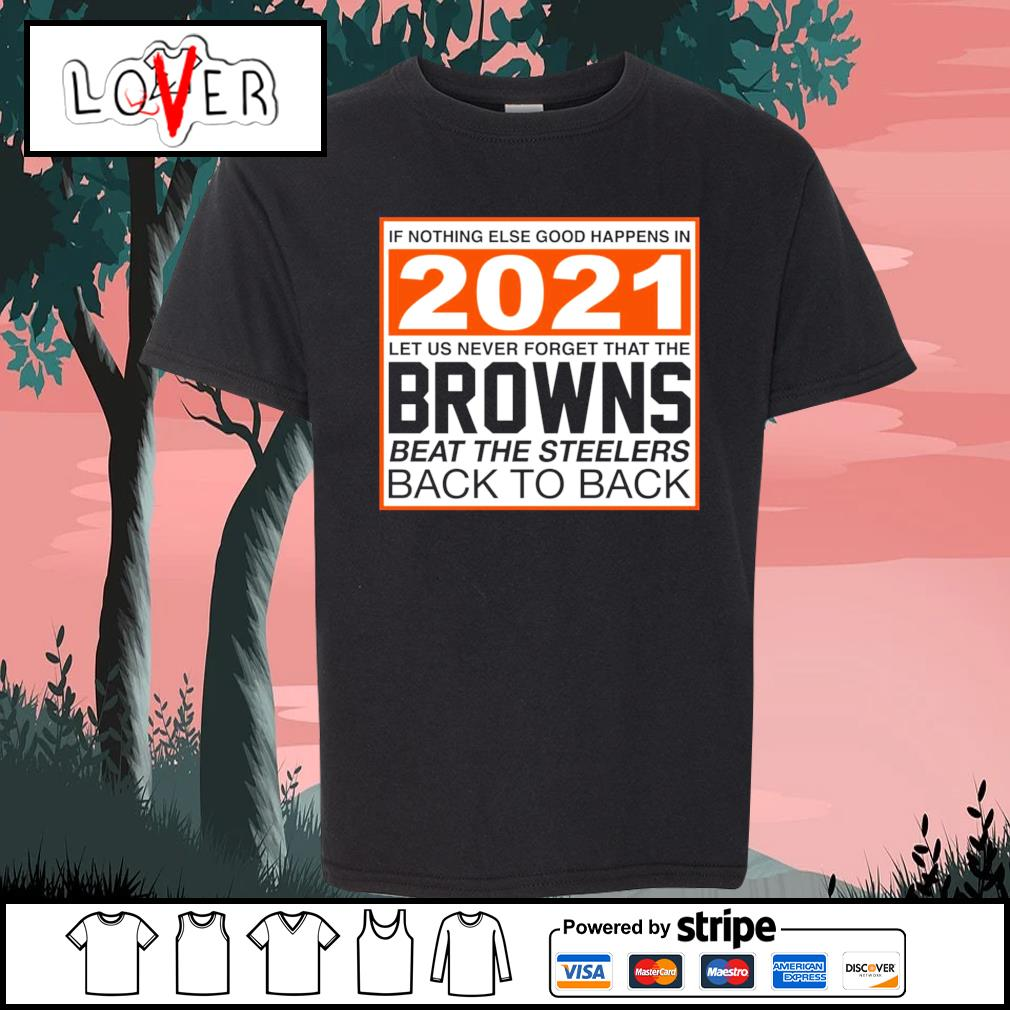 Cleveland Browns if nothing else good happens in 2021 let us never forget that the Cleveland Browns s Kid-T-shirt