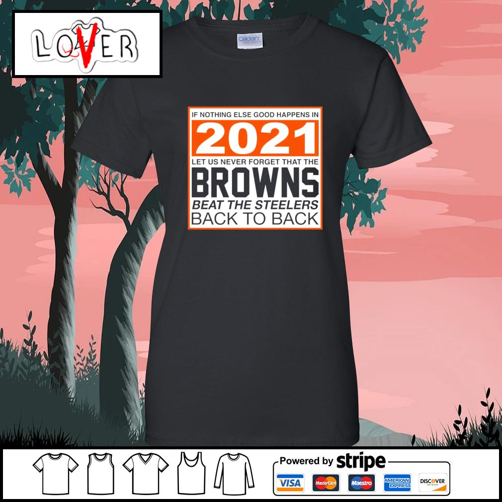 Cleveland Browns if nothing else good happens in 2021 let us never forget that the Cleveland Browns s Ladies-Tee