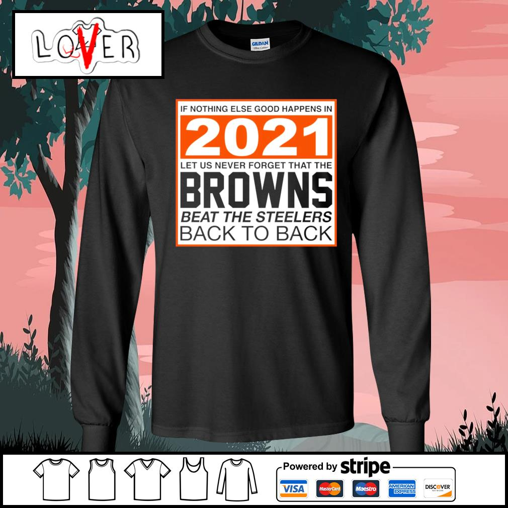 Cleveland Browns if nothing else good happens in 2021 let us never forget that the Cleveland Browns s Long-Sleeves-Tee