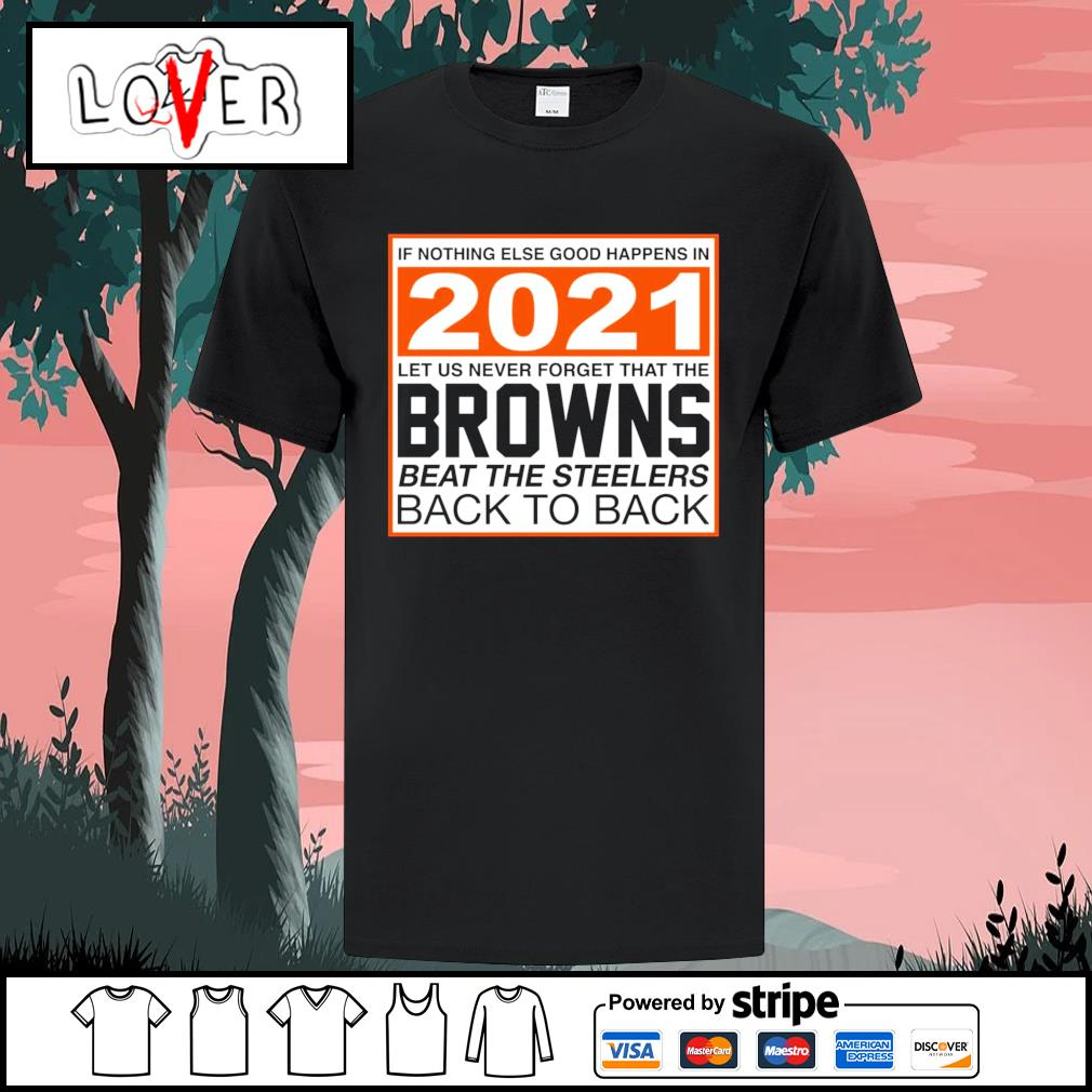 Cleveland Browns if nothing else good happens in 2021 let us never forget that the Cleveland Browns shirt