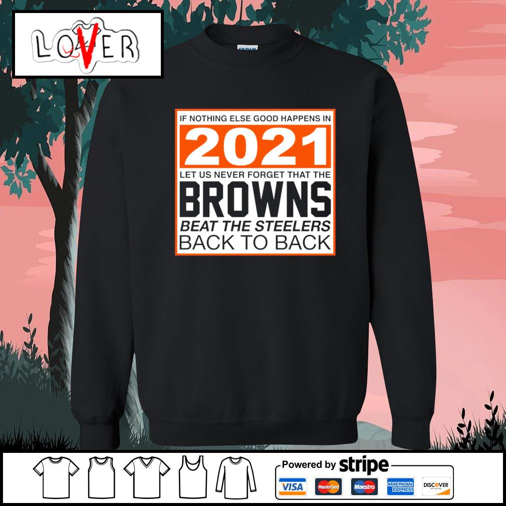 Cleveland Browns if nothing else good happens in 2021 let us never forget that the Cleveland Browns s Sweater