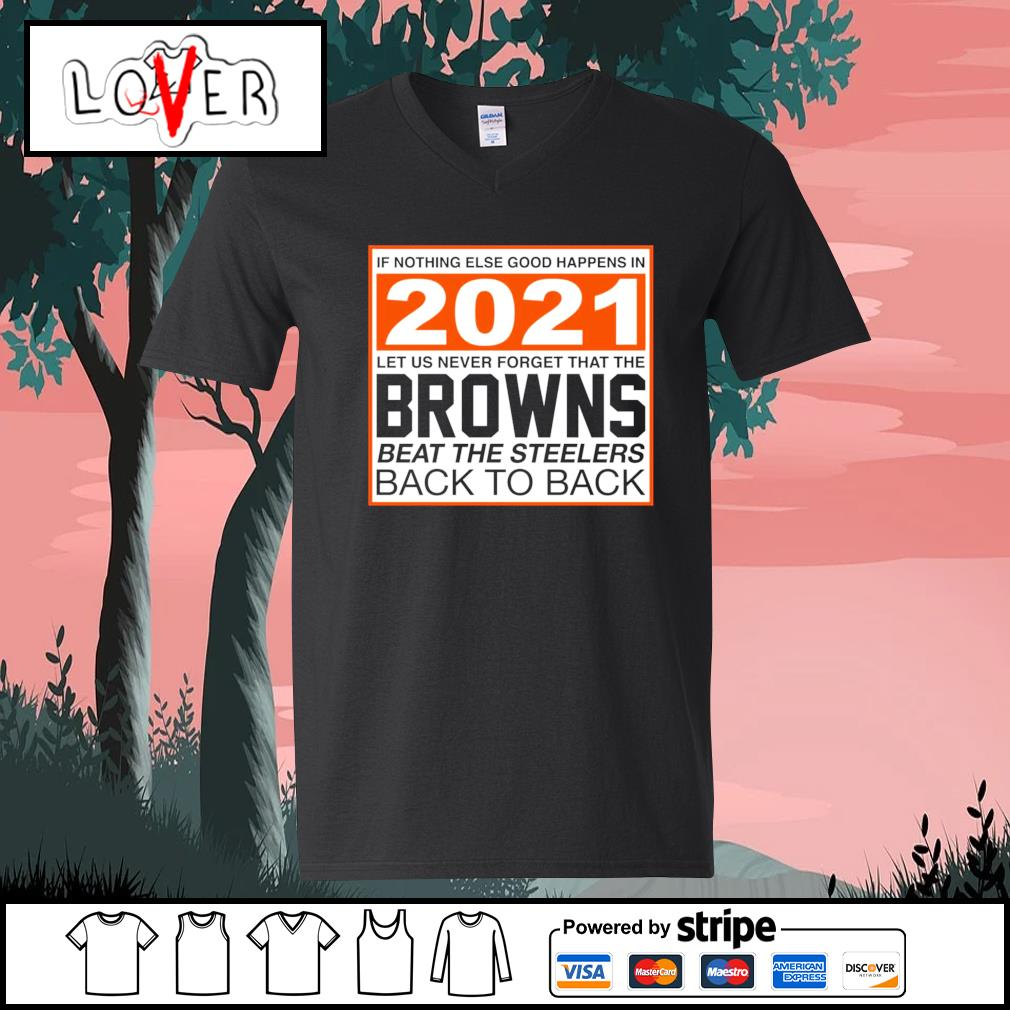 Cleveland Browns if nothing else good happens in 2021 let us never forget that the Cleveland Browns s V-neck-T-shirt